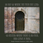A photo of a door set in a wall with a quote by Ralph Waldo Emerson - Do not go where the path may lead: Go instead where there is no path, and leave a trail.