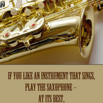 Saxophone with quote by Stand Getz that if you like an instrument that sings, get a saxaphone - at its best it's like the human voice.