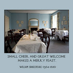tea room with a quote by William Shakespeare - Small cheer and great welcome makes a merry feast.
